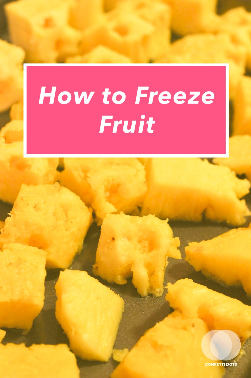How to Freeze Fruit | Confetti Dots Blog | www.confettidots.blogspot.com