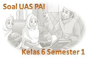 Soal UAS Pendidikan Agama Islam Kelas 6 Semester 1 KTSP