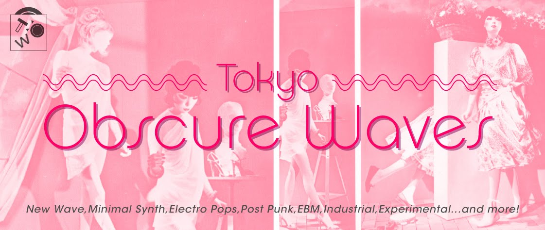 Tokyo Obscure Waves - New Wave,Minimal Synth,Post Punk,EBM,etc...Obscure Records Party!