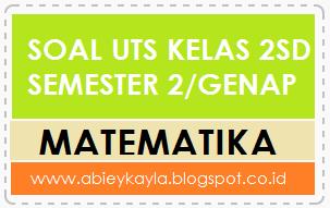 Soal Ulangan UTS Matematika Kelas 2 SD Semester 2/Genap TP. 2015/2016 Terbaru