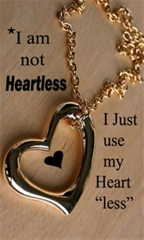 I Am Not Heartless Just Use My Heart Less God Is