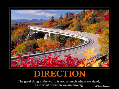 Direction  The great thing in the world is not so much where we stand,  as in what direction we are moving.