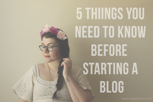 5 Things You Need to Know Before Starting a Blog! www.katielikeme.com #blogging #bloggingtips