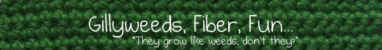 Gillyweeds, Fiber, Fun...