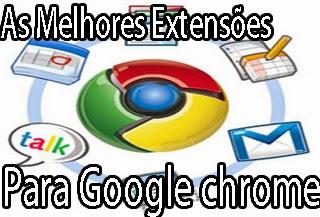 as melhores extensões para navegador google chrome