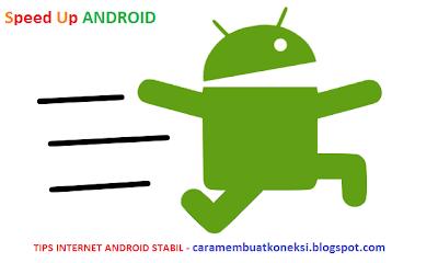 Speed Up Internet Android Stabil Lebih Cepat