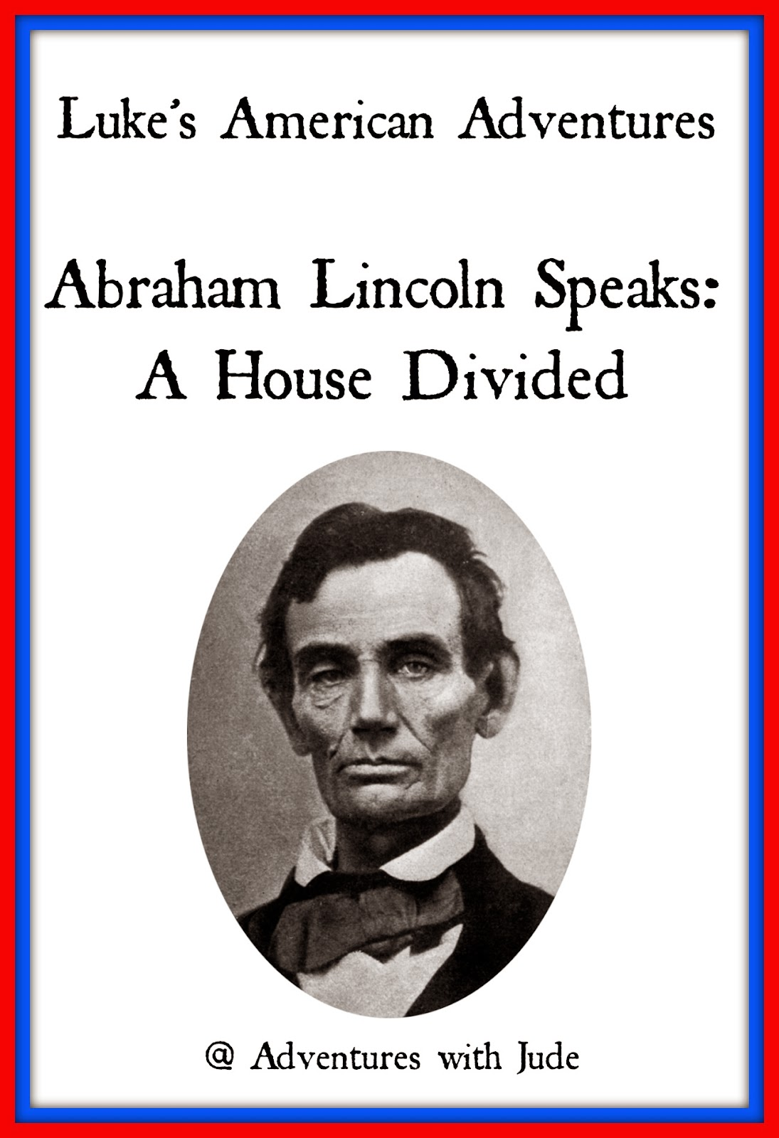 Luke's American Adventures Abraham Lincoln Speaks: A House Divided