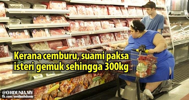 Kerana terlalu cemburu, suami paksa isteri gemuk sehingga 300 kg