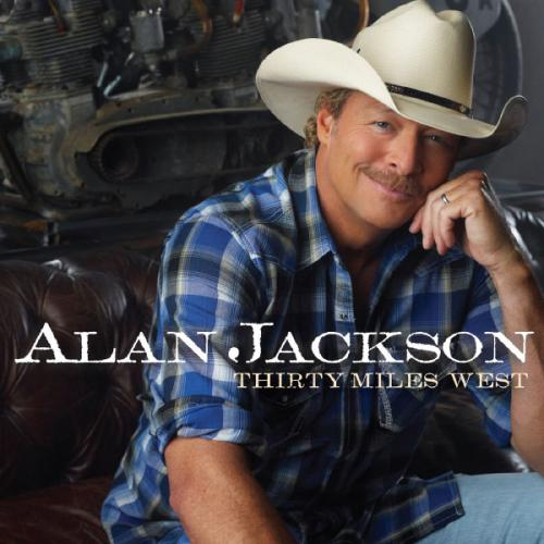 Capa Alan Jackson – Thirty Miles West (2012) | músicas