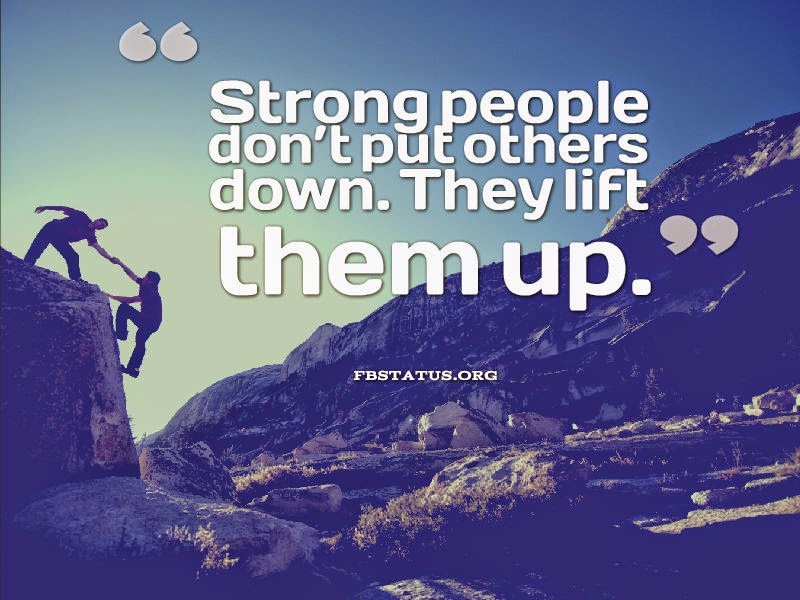 Strong people don't put others down.--Love Quotes