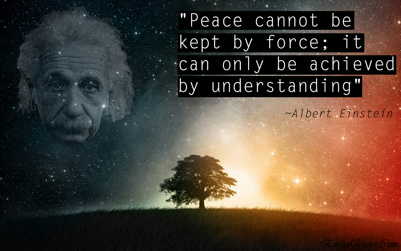 The World Best Quotes Peace Cannot Be Kept By Force It Can Only