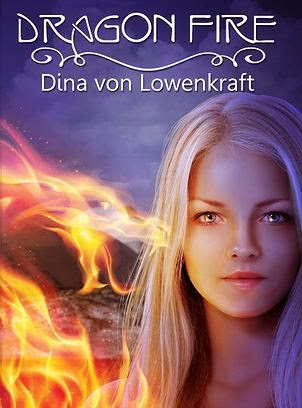 http://www.amazon.com/Dragon-Fire-Dina-von-Lowenkraft-ebook/dp/B00ECNEZ6G/ref=sr_1_1?s=books&ie=UTF8&qid=1404843120&sr=1-1&keywords=dragon+fire