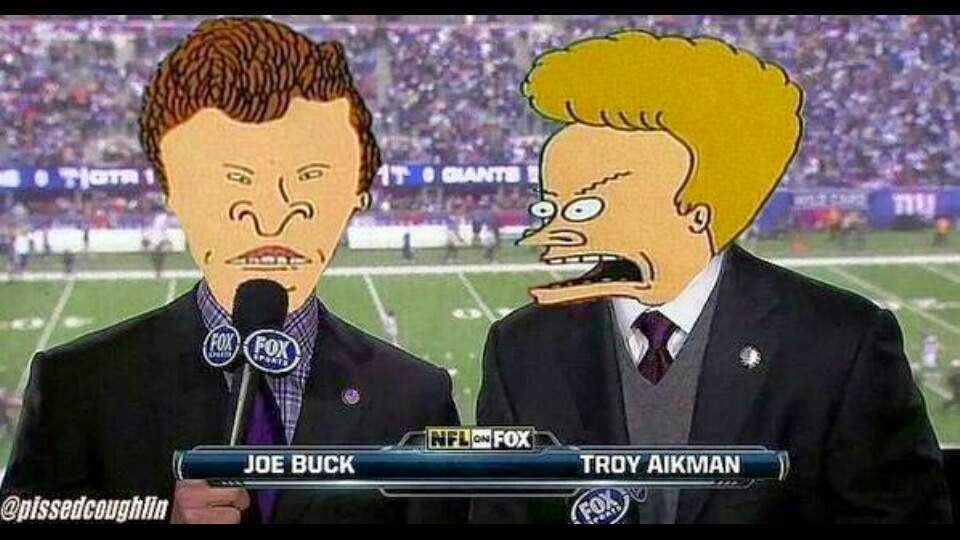 Joe buck, Troy Aikman - beavis and butthead They wanted to cry hahaha