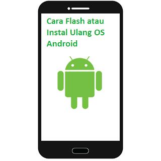 Cara Aman Install Ulang atau Flashing Android