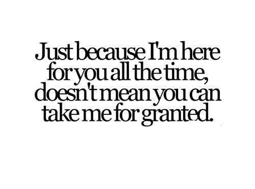 Don't take me for granted -- Taken from Google Images