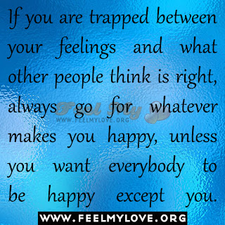 If you are trapped between your feelings