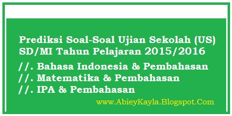 Prediksi Soal Soal Ujian Sekolah (US) SD/MI Tahun Pelajaran 2015/2016 Disertai Pembahasan