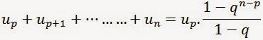 Up+Up+1+..........+Un=Up.(1-q^(n-p))/(1-q)