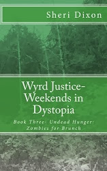 Wyrd Justice- Weekends in Dystopia/ Book Three- Undead Hunger, Zombies for Brunch
