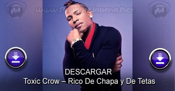DESCARGAR - Toxic Crow – Rico De Chapa y De Tetas