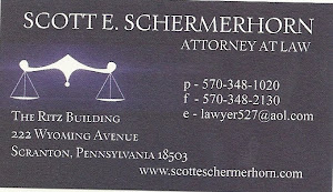 SCOTT E. SCHERMERHORN Attorney At Law Ph:570-348-1020 Fax -3482130 e-lawyers527@aol.com