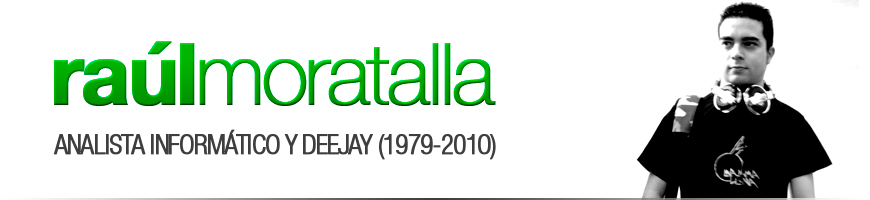 Ral Moratalla . Analista informtico y Deejay (1979-2010)