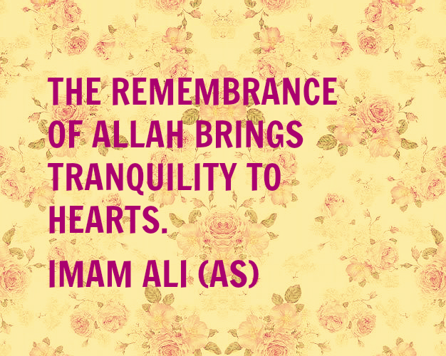 THE REMEMBRANCE OF ALLAH BRINGS TRANQUILITY TO HEARTS.
