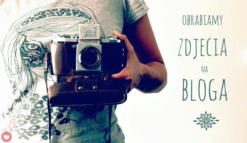 Obróbka zdjęć na bloga, rady