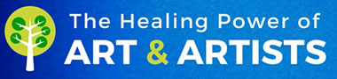 The Healing Power of ART & ARTISTS