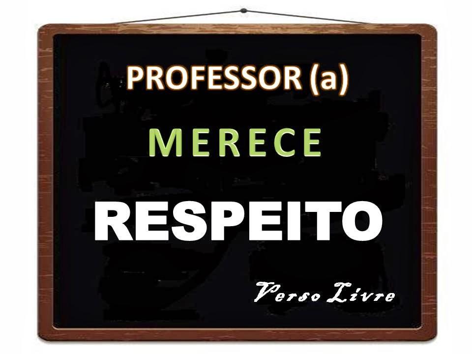 PROFESSOR MERECE RESPEITO