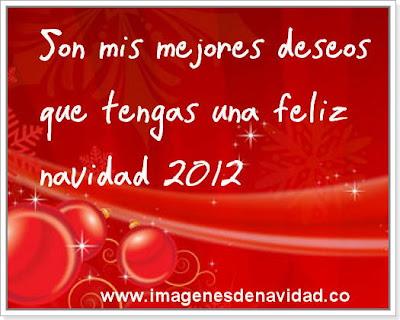 Son mis mejores deseos que tengas una feliz navidad 2012