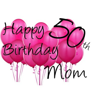 Happy 50th Birthday To My Mom