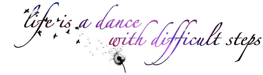 Life is a dance with difficult steps