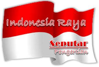 Seputar Pengertian – Lagu Indonesia Raya