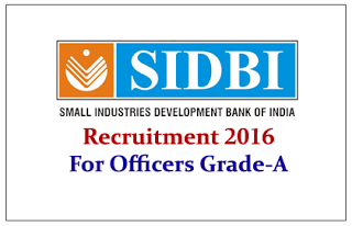 SIDBI-Recruitment Of Officers In Grade 'A'- General Stream:2016
