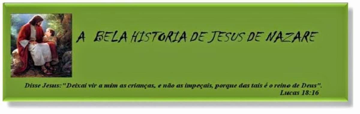 A BELA HISTORIA DE JESUS DE NAZARE