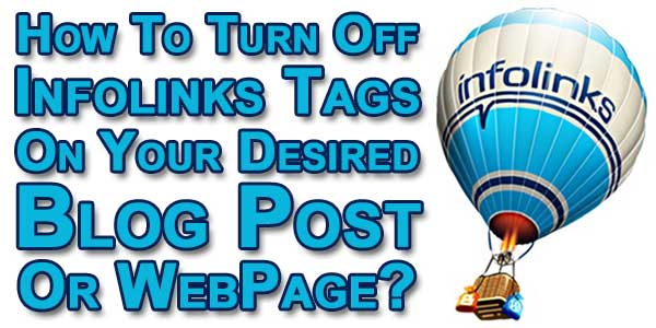 How To Turn Off Infolinks Tags On Your Desired Blog Post Or WebPage?