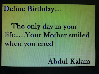 Define birthday....  The only day in your life... Your mother smiled when you cried - Abdul Kalam