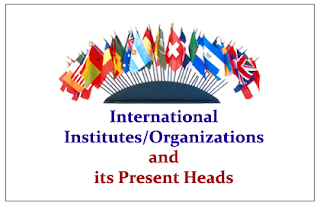 List of International Institutes/Organizations and its Present Heads- GK Updates for Upcoming RBI/IBPS Exams 2015