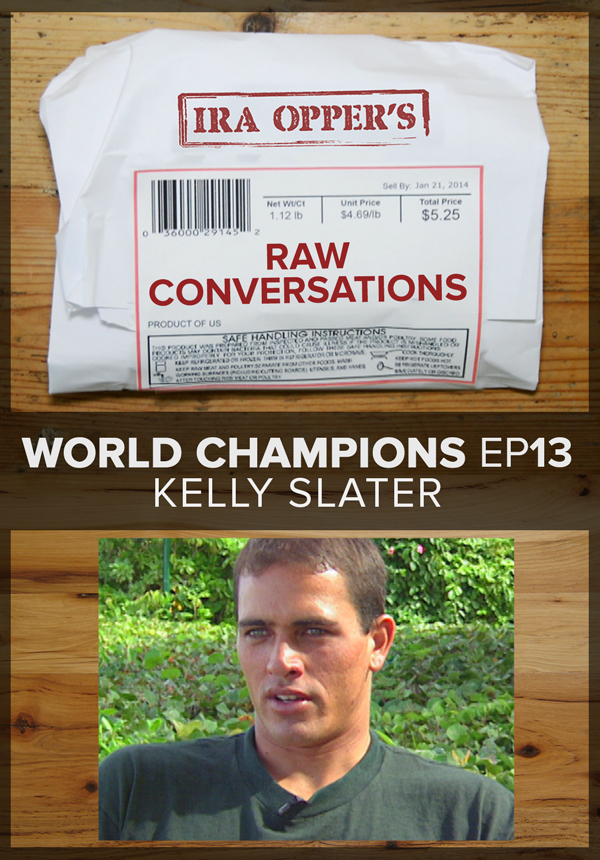 Raw Conversations - World Champions - Episode 13 - Kelly Slater (2015)