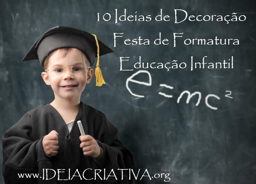 10 Ideias de Decoração  para Festa de Formatura Educação Infantil