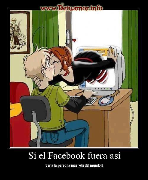 Si el Facebook fuera asi seria la persona mas feliz del mundo!!