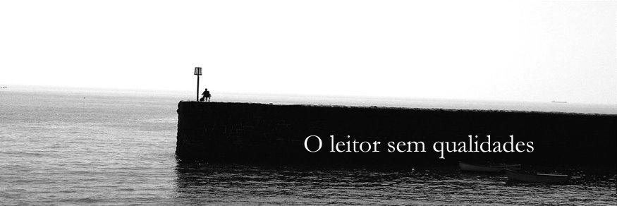O leitor sem qualidades