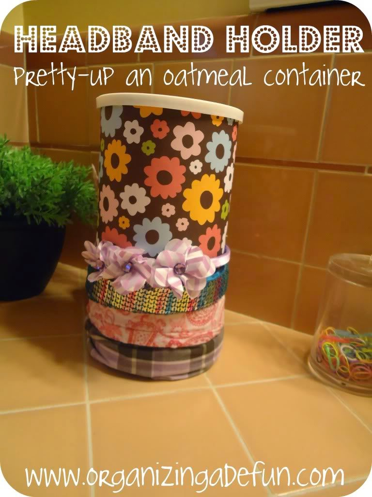 25 of My Best Organizing Hack: Empty Oatmeal container to organize headbands:: OrganizingMadeFun.com