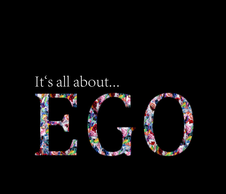 It's all about EGO