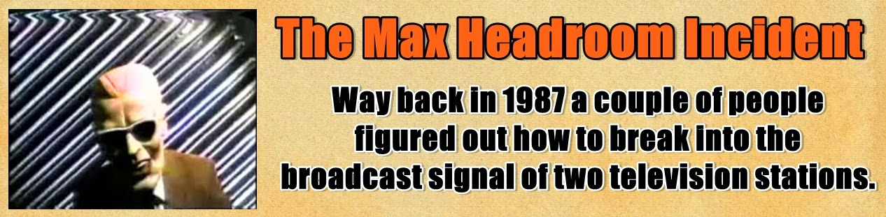http://www.nerdoutwithme.com/2013/08/the-max-headroom-incident.html