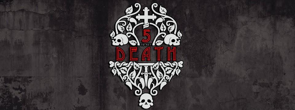 5 TO GET DEATH