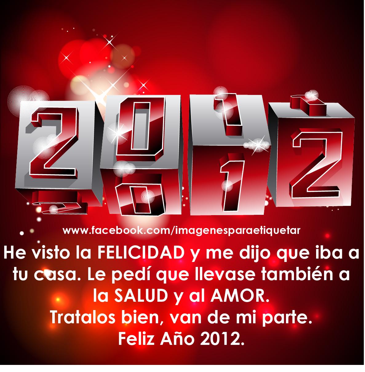la SALUD y al AMOR. Tratalos bien, van de mi parte. Feliz Año 2012