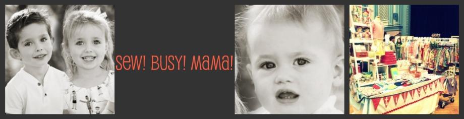 Sew! Busy! Mama!