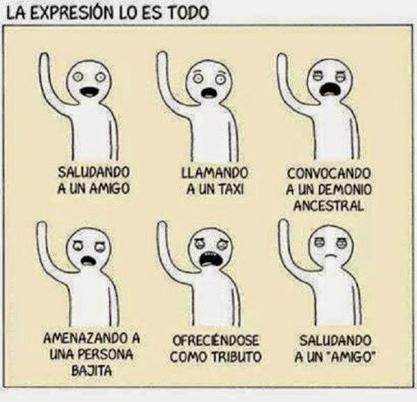 Las diferentes expresiones que haces